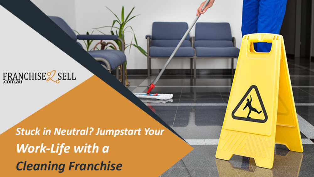 Stuck In Neutral? Jumpstart Your Work-Life With A Cleaning Franchise