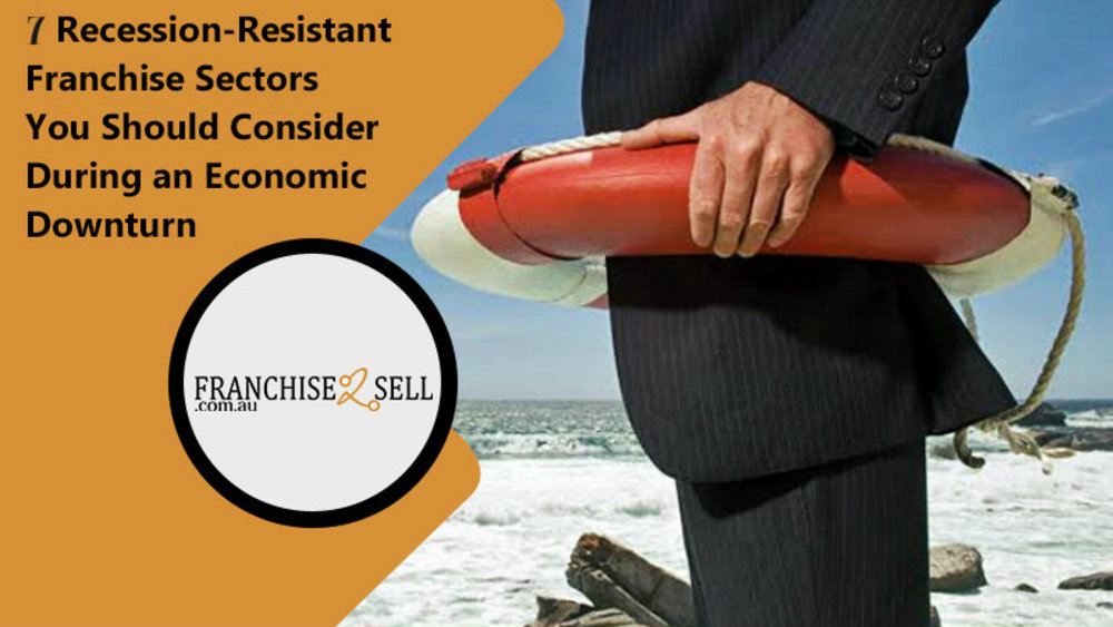 7 Recession-Resistant Franchise Sectors You Should Consider During an Economic Downturn