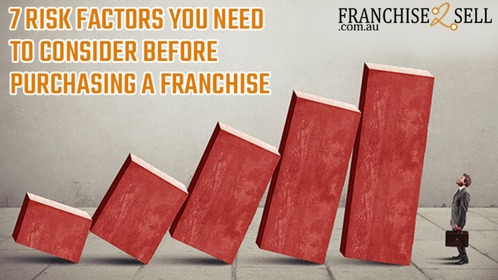 7 Risk Factors You Need to Consider Before Purchasing a Franchise