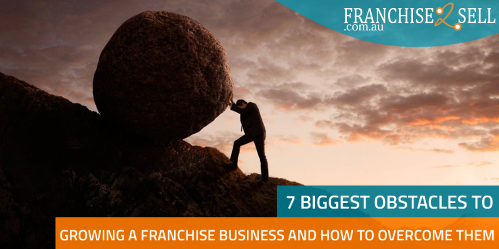 7 Biggest Obstacles To Growing A Franchise Business And How To Overcome Them