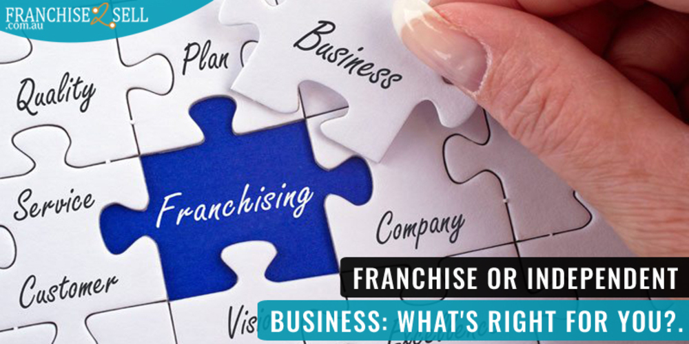 Franchise or Independent Business: What's Right for You?