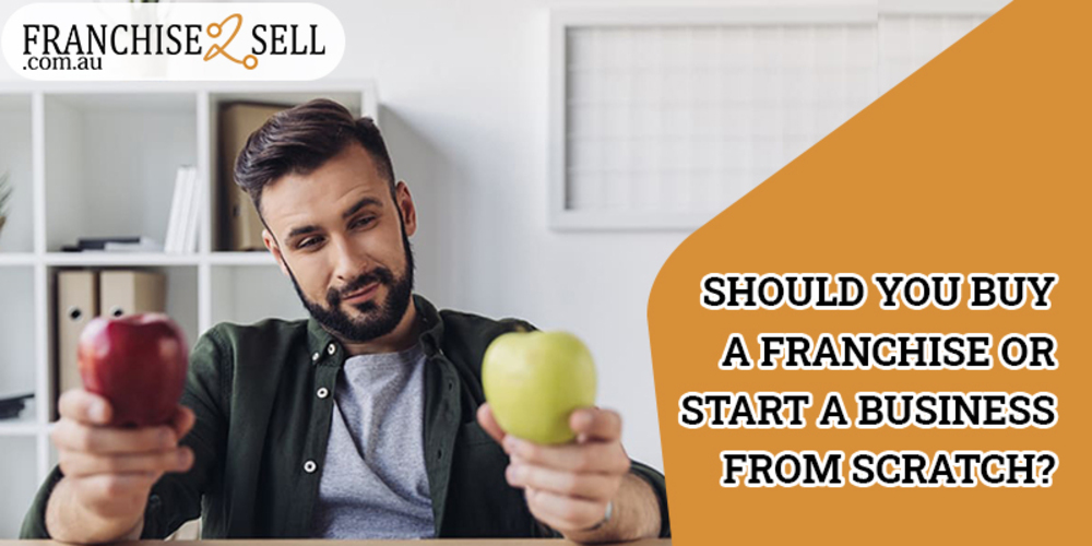 Should You Buy a Franchise or Start a Business From Scratch?